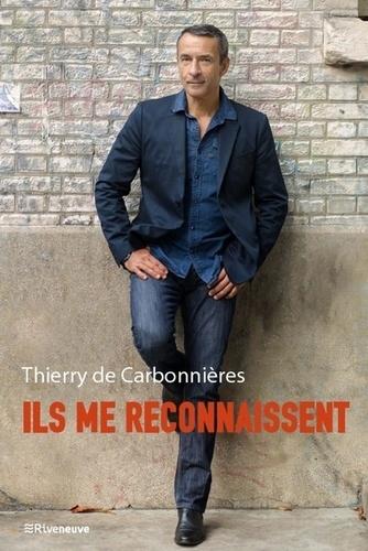 Thierry de Carbonnières - Ils me reconnaissent.