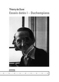 Thierry de Duve - Essais datés I - Duchampiana.