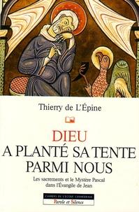 Thierry de L'Epine - Dieu a planté sa tente parmi nous - Les sacrements et le Mystère Pascal dans l'Evangile de Jean.