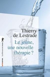 Thierry de Lestrade - Le jeûne, une nouvelle thérapie ?.