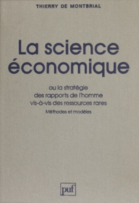 Thierry de Montbrial - La Science économique ou la Stratégie des rapports de l'homme vis-à-vis des ressources rares - Méthodes et modèles.