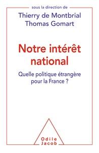 Thierry de Montbrial et Thomas Gomart - Notre intérêt national - Quelle politique étrangère pour la France ?.