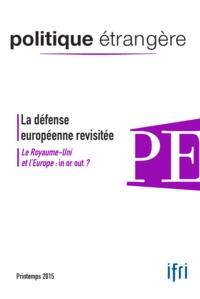 Thierry de Montbrial - Politique étrangère N° 1, printemps 2015 : La défense européenne privée - Le Royaume-Uni et l'Europe : in or out ?.