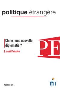 Thierry de Montbrial - Politique étrangère N° 3, automne 2014 : Chine : une nouvelle diplomatie ? - Israël/Palestine.