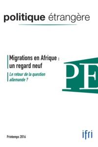 Thierry de Montbrial - Politique étrangère N° 81, printemps 201 : Migrations en Afrique : un regard neuf - Le retour de la question allemande ?.