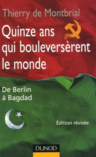 Thierry de Montbrial - Quinze ans qui bouleversèrent le monde - De Berlin à Bagdad.