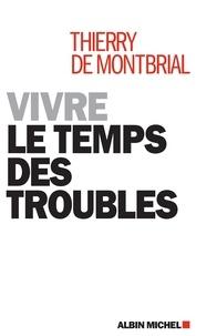 Thierry de Montbrial - Vivre le temps des troubles.