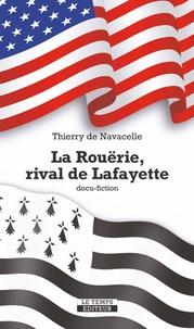 Thierry de Navacelle - La Rouërie, rival de Lafayette.