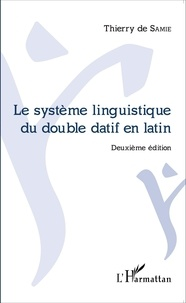 Thierry de Samie - Le système linguistique du double datif en latin.