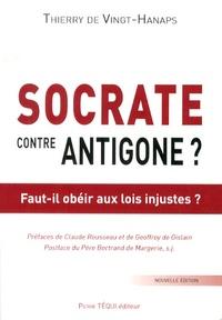 Thierry de Vingt-Hanaps - Socrate contre Antigone ? - Faut-il obéir aux lois injustes ?.