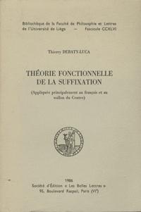 Thierry Debaty-Luca - Théorie fonctionnelle de la suffixation - (Appliquée principalement au français et au wallon du Centre).