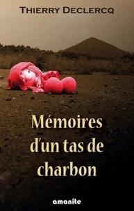 Thierry Declercq - Mémoires d'un tas de charbon.
