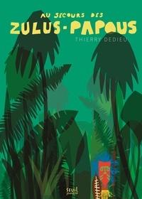 Thierry Dedieu - Au secours des Zulus-Papous.