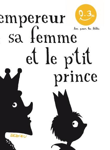 Thierry Dedieu - L'Empereur, sa femme et le p'tit prince.