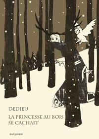 Thierry Dedieu - La princesse au bois se cachait.