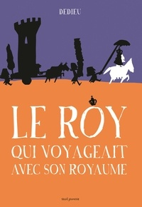 Thierry Dedieu - Le roy qui voyageait avec son royaume.