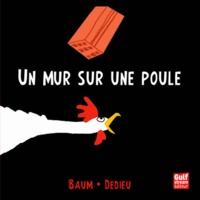 Thierry Dedieu et Gilles Baum - Un mur sur une poule.