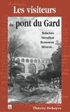 Thierry Dehayes - Les visiteurs du Pont du Gard - Rabelais, Stendhal, Rousseau, Mistral.