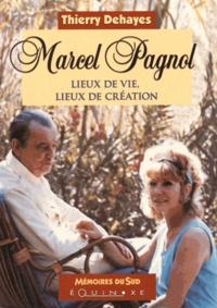 Thierry Dehayes - Marcel Pagnol - Lieux de vie, lieux de création.