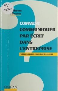 Thierry Delahaye et Louis-Marie Grousset - Comment communiquer par écrit dans l'entreprise.