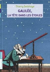 Thierry Delahaye - Galilée, la tête dans les étoiles.