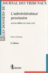 Thierry Delahaye - L'administrateur provisoire (article 488bis du Code civil).