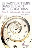 Thierry Delahaye - Le facteur temps dans le droit des obligations - Tome 1, La temporalité du contrat.
