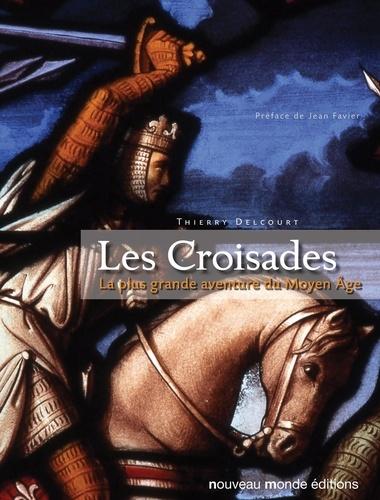 Thierry Delcourt - Les Croisades - La plus grande aventure du Moyen Âge.