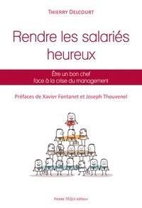 Thierry Delcourt - Rendre les salariés heureux - Etre un bon chef face à la crise du management.