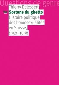 Thierry Delessert - Sortons du ghetto - Histoire politique des homosexualités en Suisse, 1950-1990.