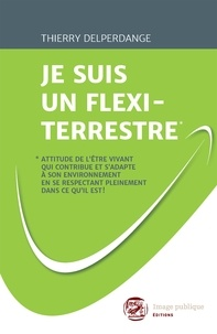Thierry Delperdange - Je suis un flexi-terrestre.