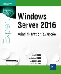 Thierry Deman et Guillaume Desfarges - Windows Server 2016 - Administration avancée.