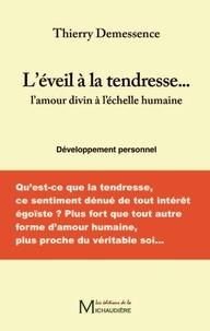 Thierry Demessence - L'éveil à la tendresse... - L'amour divin à l'échelle humaine.
