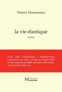 Thierry Demessence - La vie élastique.