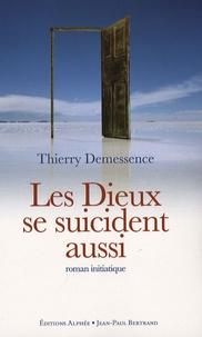 Thierry Demessence - Les Dieux se suicident aussi.