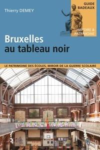 Thierry Demey - Bruxelles au tableau noir - Le patrimoine des écoles, miroir de la guerre scolaire.
