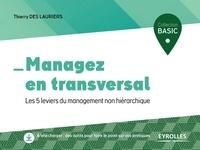 Thierry Des Lauriers - Managez en transversal - Les 5 leviers du management non hiérarchique.
