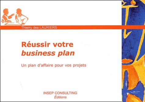Thierry Des Lauriers - Réussir votre Business Plan - Un plan d'affaire pour vos projets.