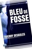Thierry Desaules - Bleu de fosse.