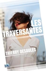 Thierry Desaules - Les Traversantes.