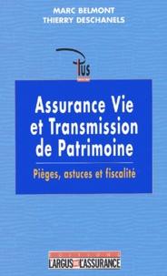 Thierry Deschanels et Marc Belmont - Assurance vie et transmission de patrimoine. - Pièges, astuces et fiscalité.
