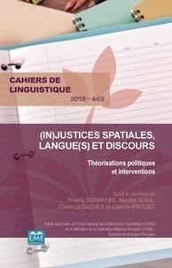 Thierry Deshayes et Nicolas Kühl - Cahiers de linguistique N° 44/2, 2018 : (In)justices spatiales, langue(s) et discours - Théorisations politiques et interventions.