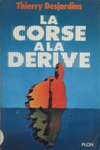 Thierry Desjardins - La Corse à la dérive.