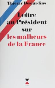 Thierry Desjardins - Lettre au Président sur les malheurs de la France.