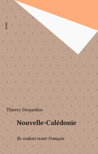 Thierry Desjardins - Nouvelle-Calédonie - Ils veulent rester français.