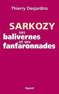 Thierry Desjardins - Sarkozy, ses balivernes et ses fanfaronnades.