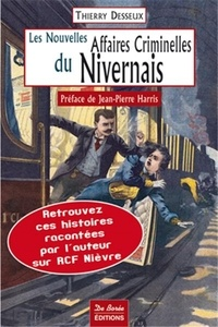 Thierry Desseux - Les nouvelles affaires criminelles du Nivernais.