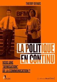 """Thierry Devars - La politique en continu - Vers une """"BFMisation"""" de la communication ?."""
