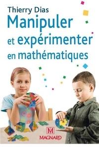 Thierry Dias - Manipuler et expérimenter en mathématiques - Comprendre les difficultés des élèves pour mieux les résoudre.