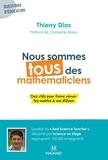 Thierry Dias - Nous sommes tous des mathématiciens - Des clés pour faire aimer les maths à vos élèves.